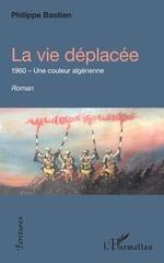 La vie déplacée - Philippe Bastien