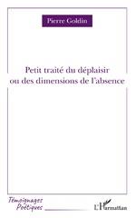 Petit traité du déplaisir ou des dimensions de l'absence - Pierre Goldin
