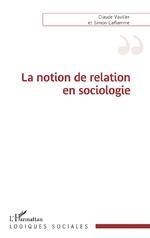 La notion de relation en sociologie - Claude Vautier, Simon Laflamme