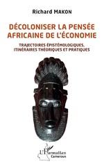 Décoloniser la pensée africaine de l'économie - Richard Makon