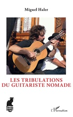 Les tribulations du guitariste nomade - Miguel Haler