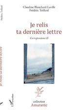 Je relis ta dernière lettre - Claudine Blanchard-Laville, Frédéric Teillard