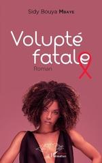 Volupté fatale. Roman - Sidy Bouya Mbaye