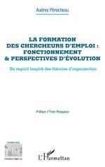 La formation des chercheurs d'emploi : fonctionnement & perspectives d'évolution - Audrey Pérocheau
