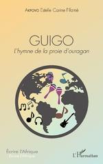 GUIGO. L'hymne de la proie d'ouragan - Estelle Carine Fifamé Akpovo