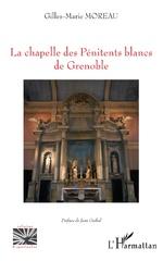 La chapelle des Pénitents blancs de Grenoble - Gilles-Marie Moreau