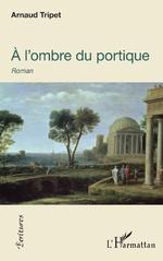 À l'ombre du portique - Arnaud Tripet