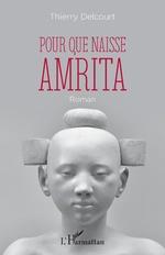 Pour que naisse Amrita - Thierry Delcourt