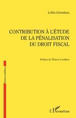 Contribution à l'étude de la pénalisation du droit fiscal - Lolita Girondeau