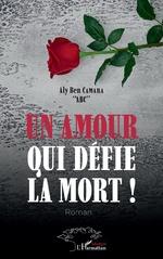 Un amour qui défie la mort ! Roman - Aly Ben Camara