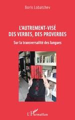 L'autrement-visé des verbes, des proverbes - Boris Lobatchev