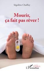 Mourir, ça fait pas rêver ! - Ségolène Chailley