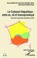 Le Croissant linguistique : entre oc, oil et francoprovençal - Louise Esher, Maximilien Guérin, Nicolas Quint, Michela Russo