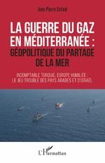 La guerre du gaz en Méditerranée : - Jean-Pierre Estival
