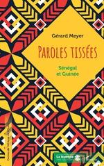 Paroles tissées. Sénégal  et Guinée - Gérard Meyer