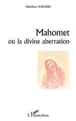 Mahomet ou la divine aberration - Mokhtar SAKHRI