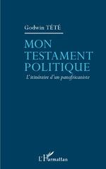 Mon testament politique - Têtêvi Godwin Tété-Adjalogo