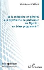 De la médecine en général à la psychiatrie en particulier en Algérie : un échec programmé ? - Abdelkader BENARAB