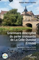 Grammaire descriptive du parler croissantin de La Celle-Dunoise (Creuse) - Philippe Maurer-Cecchini