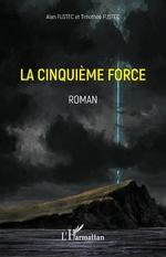 La cinquième force - Alain Fustec, Timothée Fustec