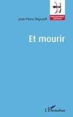 Et mourir - Jean-Pierre Bigeault