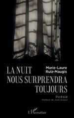 La nuit nous surprendra toujours - Marie-Laure Ruiz-Maugis