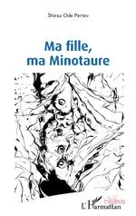 Ma fille, ma Minotaure - Shiraz Ode Pertev