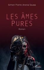 Les âmes pures. Roman - Simon Pierre Arona Soung
