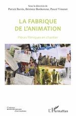 La fabrique de l'animation - Patrick BARRES, Bérénice Bonhomme, Pascal Vimenet