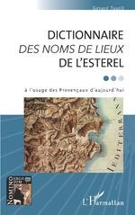 DICTIONNAIRE <em>DES NOMS DE LIEUX</em> DE L'ESTEREL - Gérard Tautil