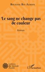 Le sang ne change pas de couleur - Bouziane Ben Achour