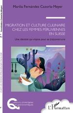 Migration et culture culinaire chez les femmes péruviennes en Suisse - Marilia Fernandez Cazorla Meyer