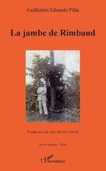 La jambe de Rimbaud - Guillermo Eduardo Pilia