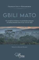 Gbili Mato. Un exemple de résistance à la pénétration française en Guinée forestière entre le XIXe et le XXe siècle - Charles Louty Kpoghomou