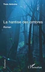 La hantise des ombres - Yves Antoine