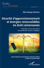 Sécurité d'approvisionnement et énergies renouvelables en droit camerounais - Alain Georges Bessala