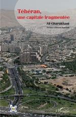 Téhéran, une capitale fragmentée - Ali Gharakhani