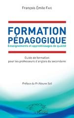 Formation Pédagogique. Enseignements et apprentissages de qualité - François Emile Faye