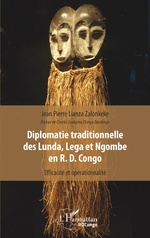 Diplomatie traditionnelle des Lunda, Lega et Ngombe en R. D. Congo - Jean Pierre Lianza Zalonkeke