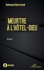 Meurtre à l'Hôtel-Dieu - Edmond Bertrand