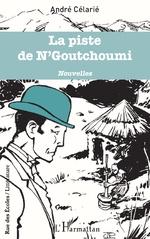 La piste de N'Goutchoumi - André Célarié