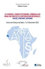 Le conseil constitutionnel sénégalais dans un contexte d'intégration régionale: Passé, Présent, Devenir. - Ndiaw Diouf