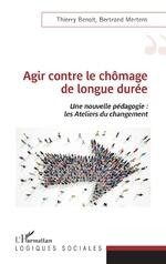 Agir contre le chômage de longue durée - Thierry Benoit, Bertrand Mertens
