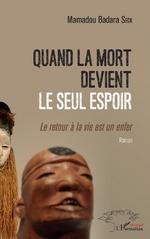 Quand la mort devient le seul espoir - Mamadou Badara Seck