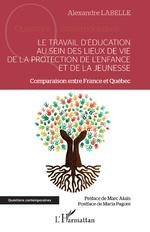Le travail d'éducation au sein des lieux de vie de la protection de l'enfance et de la jeunesse - Alexandre Labelle
