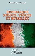République piégée, violée et humiliée - Houlaï Bernard Tiabas