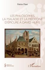 Les philosophes, la maladie et la médecine d'Épicure à David Hume - Patrice Pinet