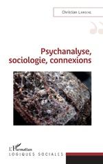 Psychanalyse, sociologie, connexions - Christian Laroche