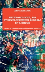 Anthropologie, art et développement durable en Afrique - Kouakou Aboua