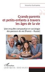 Grands-parents et petits-enfants à travers les âges de la vie - Veronika Kushtanina